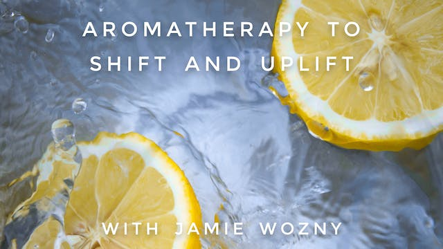 Aromatherapy to Shift and Uplift: Jam...
