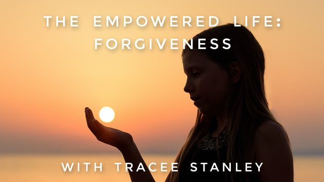 The Empowered Life: Forgiveness: Tracee Stanley