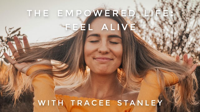 The Empowered Life: Feel Alive: Tracee Stanley