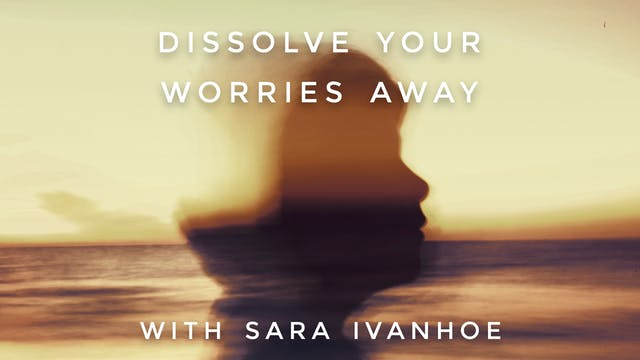 Dissolve Your Worries Away: Sara Ivanhoe