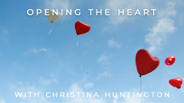 Opening The Heart: Christina Huntington