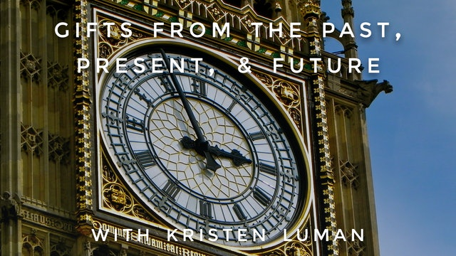 Gifts From the Past, Present & Future: Kristen Luman