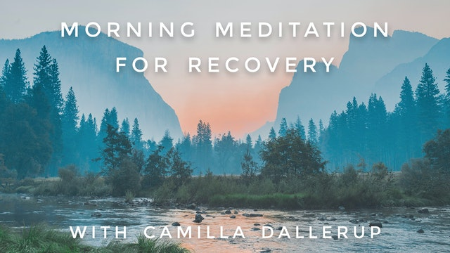 Morning Meditation For Recovery: Camilla Sacre-Dallerup