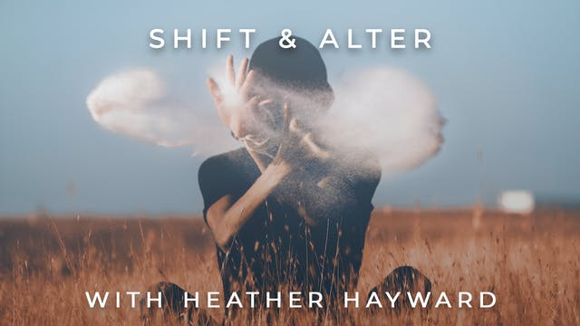 Shift & Alter: Heather Hayward