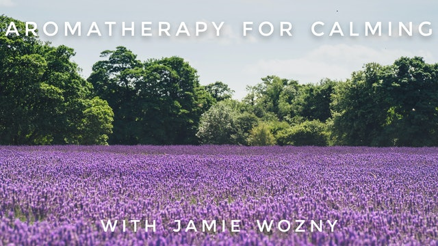 Aromatherapy For Calming: Jamie Wozny