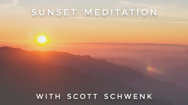 Sunset Meditation: Scott Schwenk