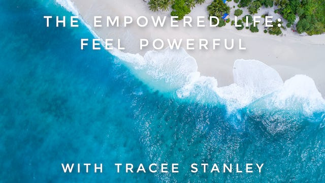 The Empowered Life: Feel Powerful: Tracee Stanley