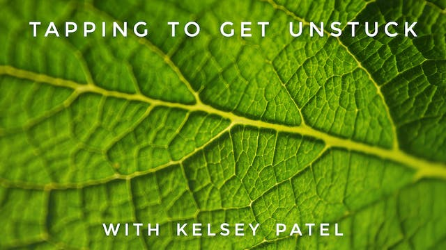 Tapping to Get Unstuck: Kelsey Patel