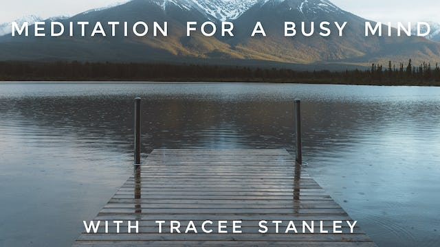 Meditation For a Busy Mind: Tracee Stanley