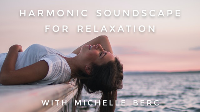 Harmonic Soundscape For Relaxation: Michelle Berc