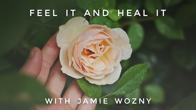 Feel It and Heal It:  Jamie Wozny