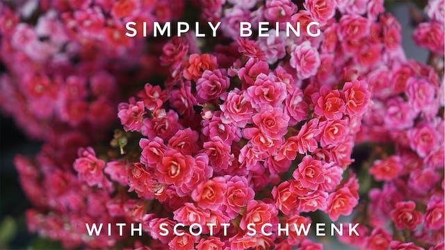 Simply Being: Scott Schwenk