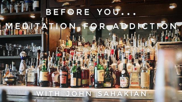 Before You...Meditation For Addiction: John Sahakian