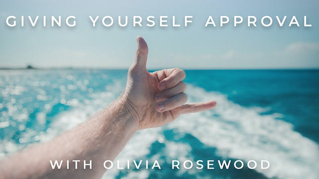 Giving Yourself Approval: Olivia Rose...
