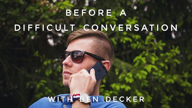 Before a Difficult Conversation: Ben ...