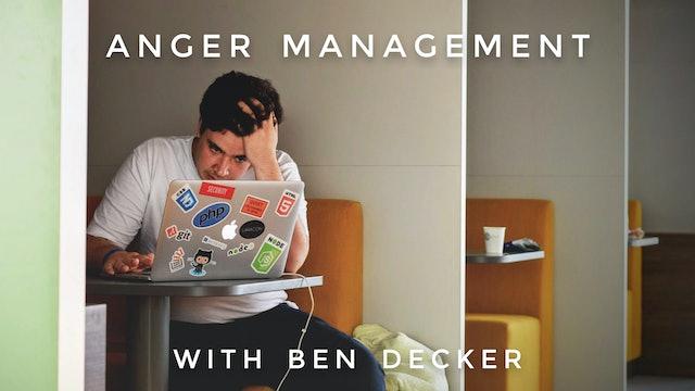 Anger Management: Ben Decker