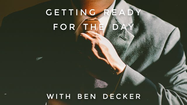 Getting Ready For The Day: Ben Decker