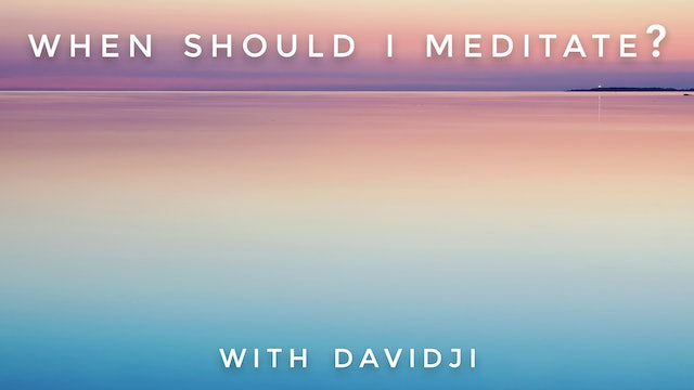 When Should I Meditate?: davidji