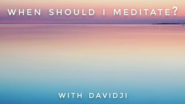 When Should I Meditate?: davidji