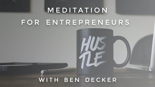 Meditation For Entrepreneurs: Ben Decker