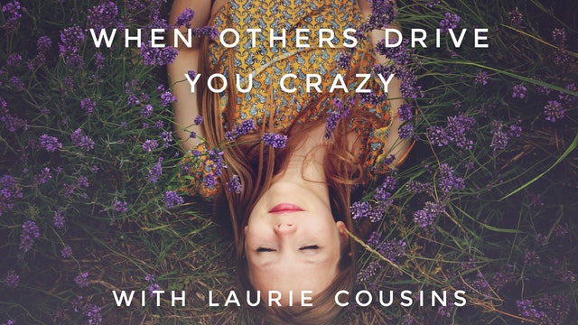 When Others Drive You Crazy: Laurie Cousins