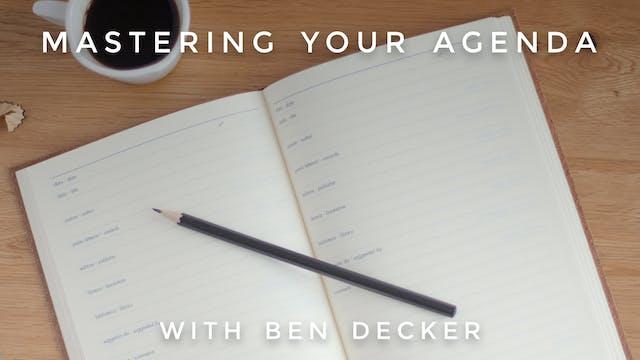 Mastering Your Agenda: Ben Decker