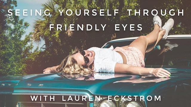 Seeing Yourself Through Friendly Eyes: Lauren Eckstrom