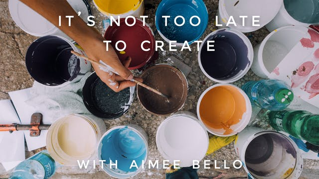 It's Not Too Late To Create: Aimee Bello