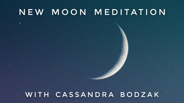 New Moon Meditation: Cassandra Bodzak
