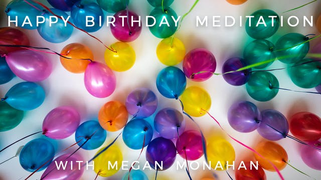 Happy Birthday Meditation: Megan Monahan
