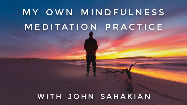 My Own Mindfulness Meditation Practice: John Sahakian