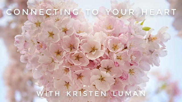 Connecting to Your Heart: Kristen Luman