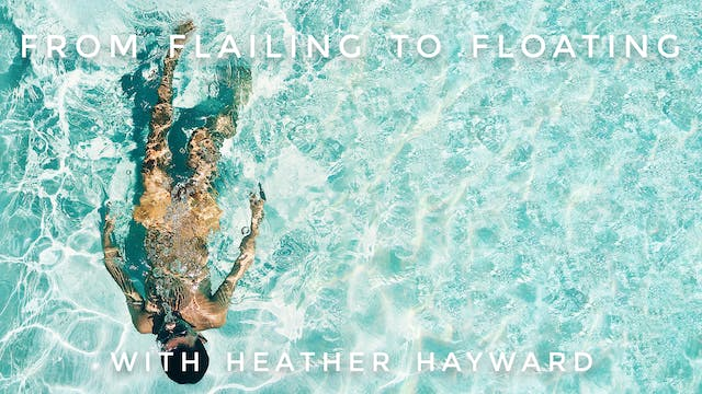 From Flailing to Floating: Heather Ha...