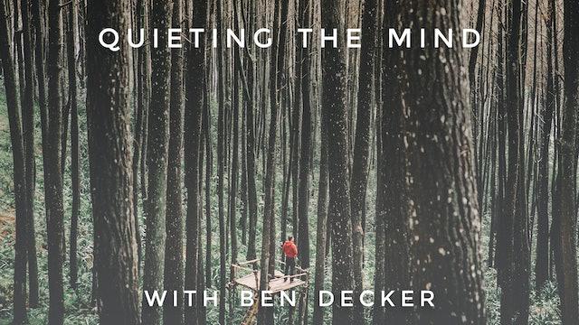 Quieting the Mind: Ben Decker