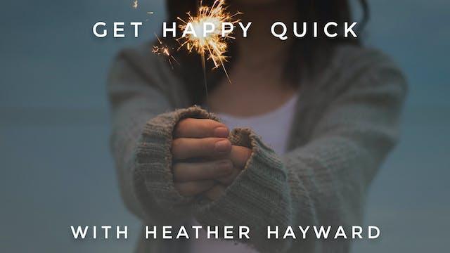 Get Happy Quick: Heather Hayward