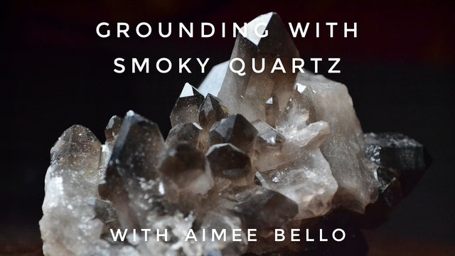 Grounding with Smoky Quartz: Aimee Bello
