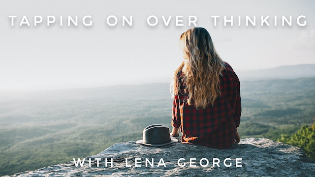 Tapping On Over Thinking: Lena George