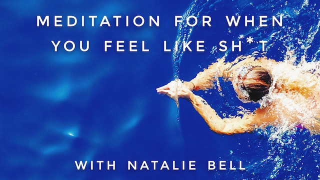 Meditation For When You Feel Like Sh*t: Natalie Bell