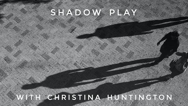 Shadow Play: Christina Huntington