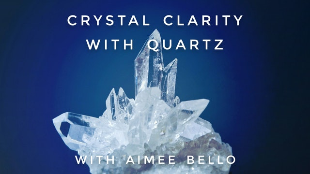 Crystal Clarity with Quartz: Aimee Bello