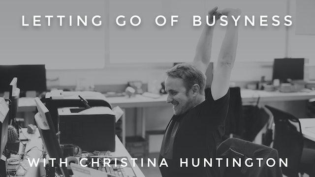 Letting Go of Busyness: Christina Huntington