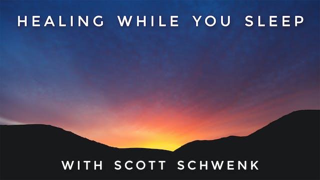 Healing While You Sleep: Scott Schwenk