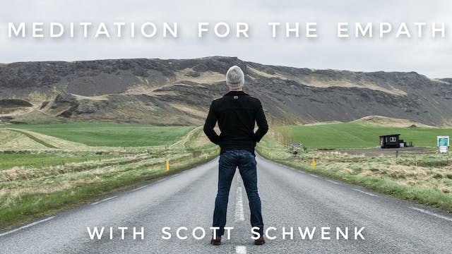 Meditation For The Empath: Scott Schwenk