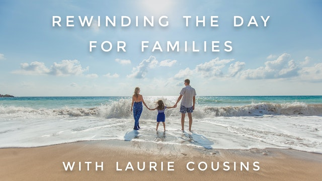 Rewinding the Day (For Families): Laurie Cousins