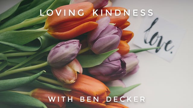 Loving Kindness: Ben Decker