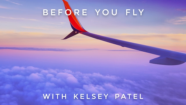 Before You Fly: Kelsey Patel