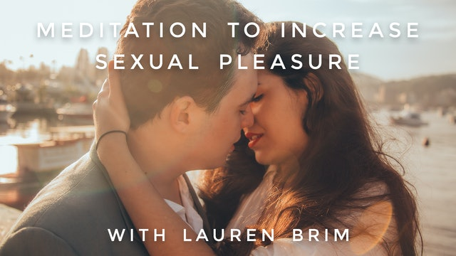 Increase Sexual Pleasure Meditation: Lauren Brim