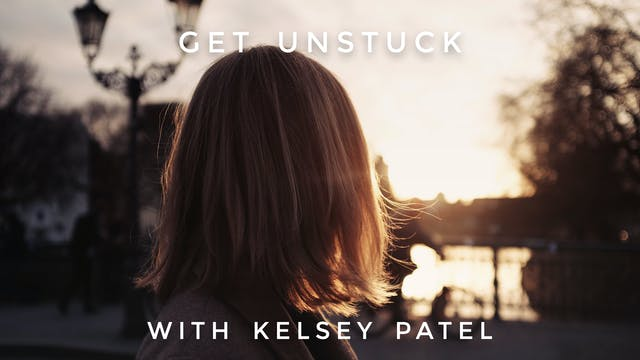 Get Unstuck: Kelsey Patel