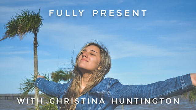 Fully Present: Christina Huntington