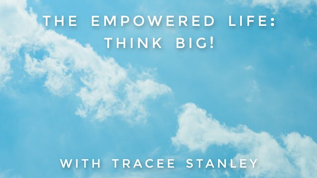 The Empowered Life: Think Big! Tracee...
